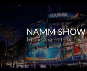 NAMM SHOW 2017: Lo que aún no te habíamos contado, no te pierdas la segunda parte!