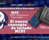 """Streaming and Works 2018"" by Merak Media y Microfusa: MPE El nuevo concepto de teclado MIDI con UNER"